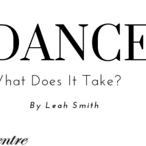 DANCE – What Does it Take?
