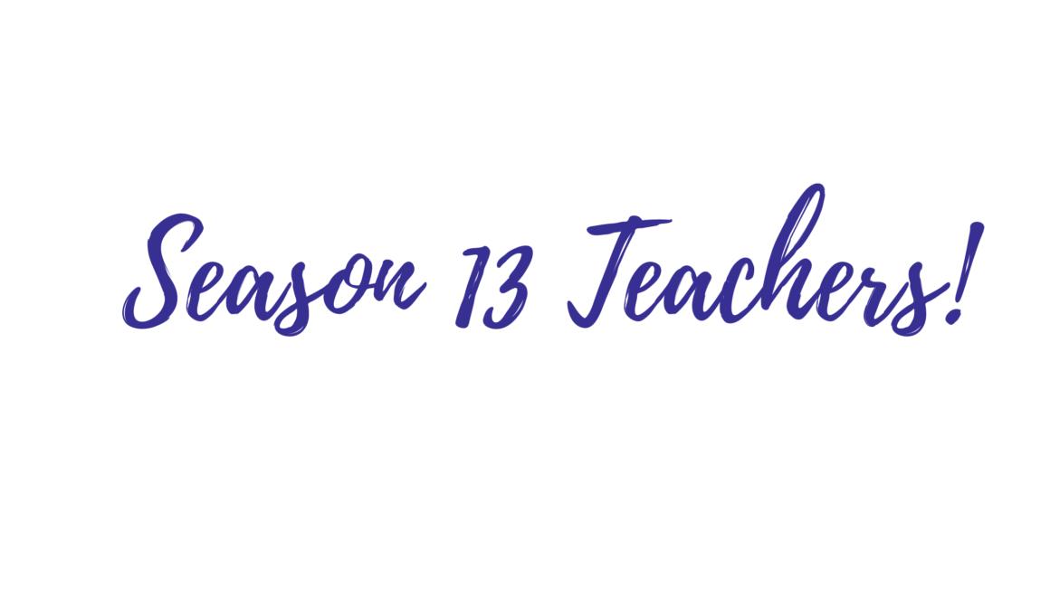 Announcing Season 13 Teachers!